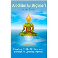 Buddhism for Beginners Everything You Need to Know about Buddhism for Complete Beginners