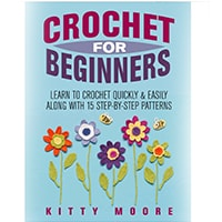 Crochet for Beginners (2nd Edition) Learn To Crochet Quickly & Easily