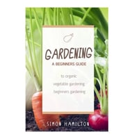 Gardening A Beginner's Guide to Organic Vegetable Gardening