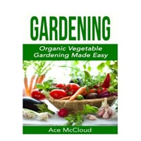 Gardening Organic Vegetable Gardening Made Easy